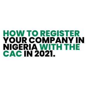 Read more about the article How To Register Your Company in Nigeria with the CAC in 2021