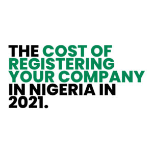 Read more about the article The Cost Of Registering Your Company in Nigeria in 2021