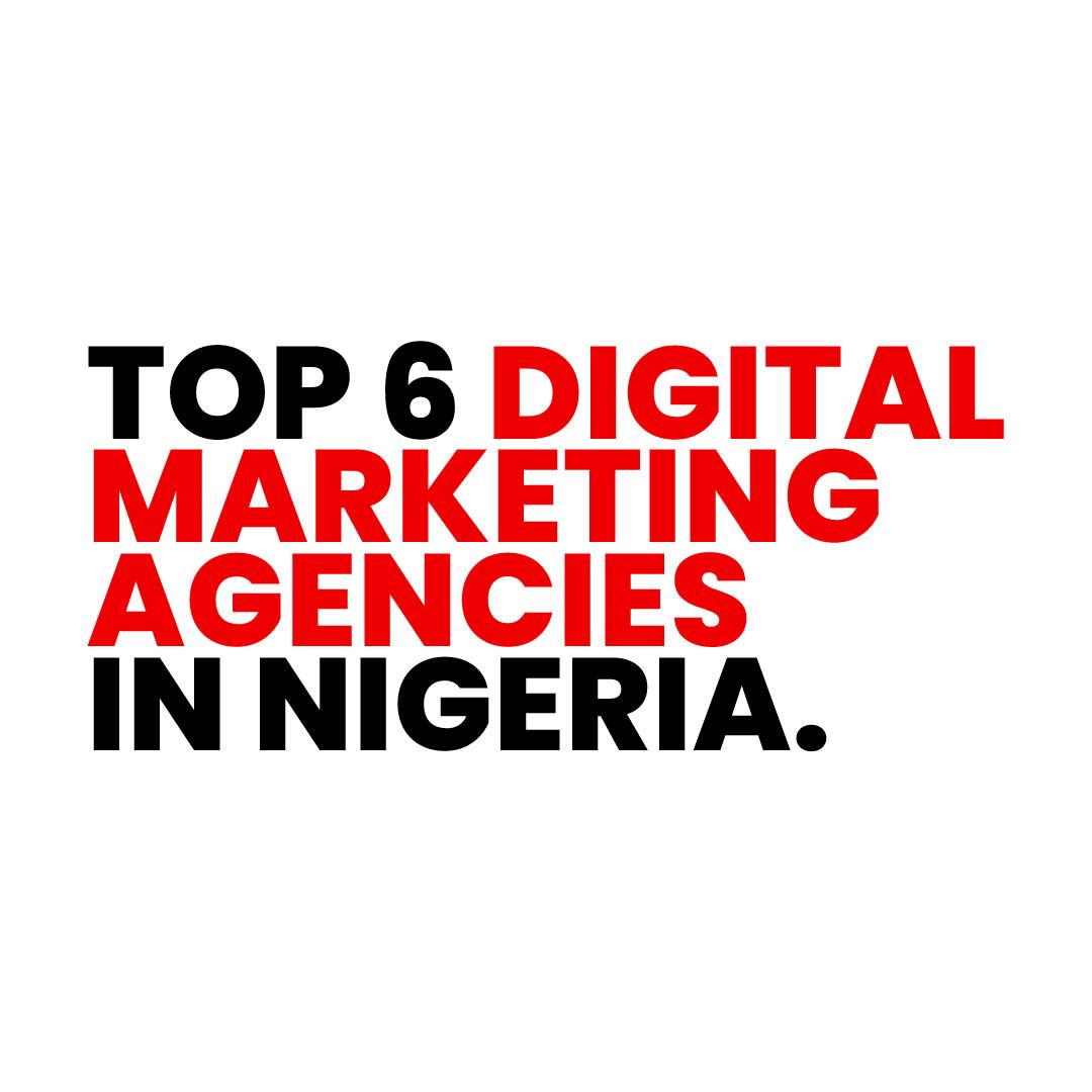 top 6 digital marketing agencies in Nigeria