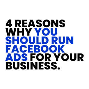 Read more about the article 4 Reasons Why You Should Run Facebook Ads For Your Business